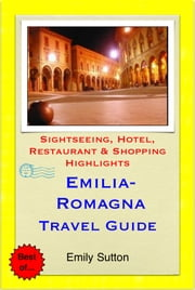 Emilia-Romagna, Italy Travel Guide - Sightseeing, Hotel, Restaurant & Shopping Highlights (Illustrated) ebook by Emily Sutton