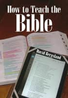 How To Teach the Bible - How To Teach Scripture, #1 ebooks by David Bergsland