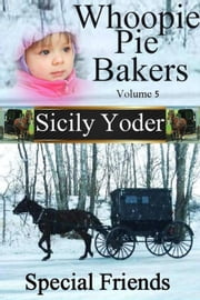 Whoopie Pie Bakers Volume Five: Special Friends - Whoopie Pie Bakers, #5 ebook by Sicily Yoder
