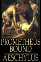Prometheus Bound ebook by Aeschylus, Theodore Alois Buckley
