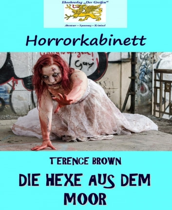 Die Hexe aus dem Moor - Horrorkabinett 5 ebook by Terence Brown