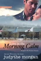 LOVE IN THE MORNING CALM - Prequel to The Pendant's Promise ebook by Judythe Morgan