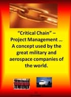 Critical Chain Project Management: A Concept Used By The Great Military and Aerospace Companies of The World. eBook by Chris Scott