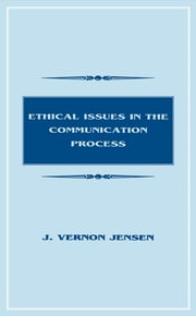 Ethical Issues in the Communication Process ebook by J. Vernon Jensen