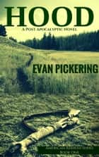 Hood - A Post-Apocalyptic Novel ebook by Evan Pickering