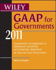 Wiley GAAP for Governments 2011 - Interpretation and Application of Generally Accepted Accounting Principles for State and Local Governments ebook by Warren Ruppel