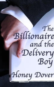 The Billionaire and the Delivery Boy ebook by Honey Dover