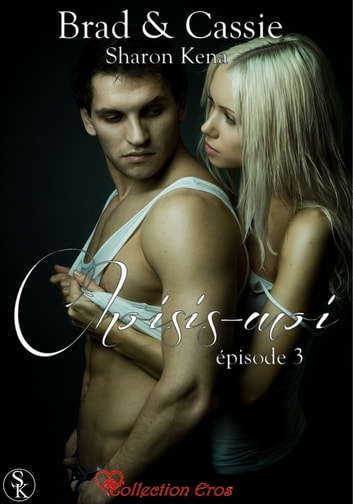 Brad & Cassie 3 - Choisis-moi ebook by Sharon Kena