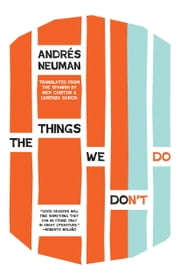 The Things We Don't Do ebook by Andrés Neuman,Nick Caistor,Lorenza Garcia