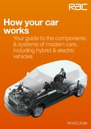 How your car works - Your guide to the components & systems of modern cars, including hybrid & electric vehicles ebook by Arvid Linde