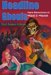 Headline Ghouls ebook by Teel James Glenn
