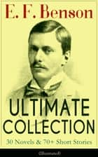 E. F. Benson ULTIMATE COLLECTION: 30 Novels & 70+ Short Stories (Illustrated): Mapp and Lucia Series, Dodo Trilogy, The Room in The Tower, Paying Guests, The Relentless City, Historical Works, Biography of Charlotte Bronte… ebook by E. F. Benson, Henry Justice Ford