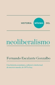 Historia mínima del neoliberalismo ebook by Kobo.Web.Store.Products.Fields.ContributorFieldViewModel