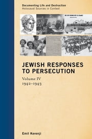 Jewish Responses to Persecution - 1942–1943 ebook by Emil Kerenji