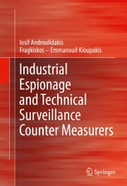 Industrial Espionage and Technical Surveillance Counter Measurers ebook by Fragkiskos – Emmanouil Kioupakis,Iosif I. Androulidakis