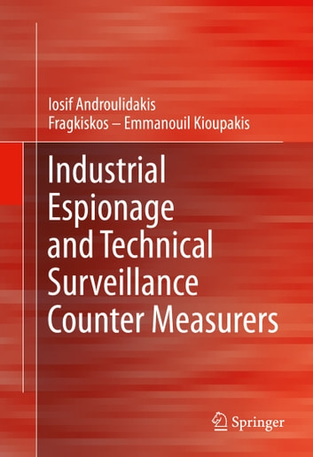 Industrial Espionage and Technical Surveillance Counter Measurers ebook by Fragkiskos – Emmanouil Kioupakis,I.I. Androulidakis