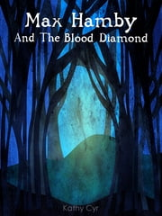 Max Hamby and the Blood Diamond ebook by Kathy Cyr