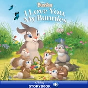 Disney Bunnies: I Love You, My Bunnies - A Disney Storybook with Audio ebook by Disney Book Group, Laura Driscoll