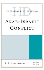 Historical Dictionary of the Arab-Israeli Conflict ebook by P R Kumaraswamy