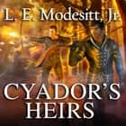 Cyador's Heirs audiobook by L. E. Modesitt Jr.