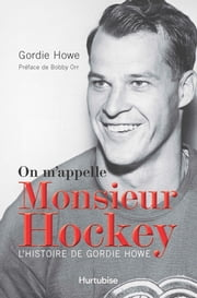 On m'appelle Monsieur Hockey - L'histoire de Gordie Howe ebook by Gordie Howe