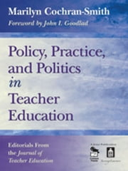 Policy, Practice, and Politics in Teacher Education - Editorials From the Journal of Teacher Education ebook by Marilyn Cochran-Smith