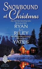 Snowbound at Christmas ebook door Jennifer Ryan, Maisey Yates, Lia Riley
