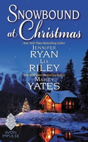 Snowbound at Christmas ebook by Jennifer Ryan,Maisey Yates,Lia Riley