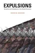 Expulsions - Brutality and Complexity in the Global Economy ebook by Saskia Sassen
