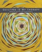 Quilting Is My Therapy - Behind the Stitches with Angela Walters ebook by Angela Walters