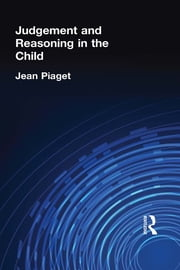 Judgement and Reasoning in the Child ebook by Jean Piaget