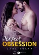 Perfect Obsession ebook by Cara Solak