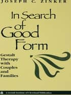 In Search of Good Form ebook by Joseph C. Zinker