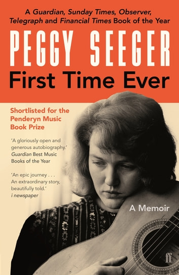 First Time Ever - A Memoir ebook by Peggy Seeger