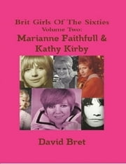 Brit Girls of the Sixties Volume Two: Marianne Faithfull & Kathy Kirby ebook by David Bret