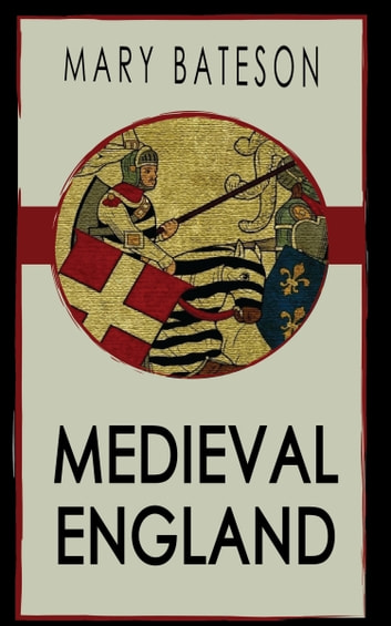 Medieval England ebook by Mary Bateson