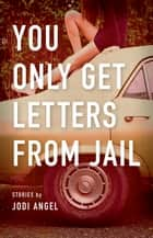 You Only Get Letters from Jail ebook by Jodi Angel