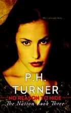 No Reason to Hide - The Nation Book Three ebook by P.H. Turner