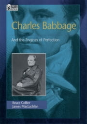 Charles Babbage - And the Engines of Perfection ebook by Bruce Collier,James MacLachlan