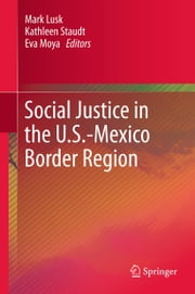 Social Justice in the U.S.-Mexico Border Region ebook by Mark Lusk,Kathleen Staudt,Eva Moya