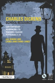 The Essential Charles Dickens School Resource - Contemporary Approaches to Teaching Classic Texts Ages 7-14 ebook by Gill Robins,Laura-Jane Evans-Jones