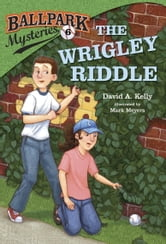 Ballpark Mysteries #6: The Wrigley Riddle ebook by David A. Kelly