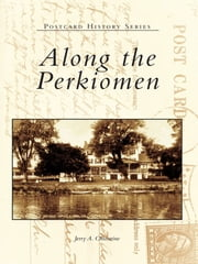 Along the Perkiomen ebook by Jerry A. Chiccarine
