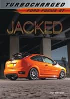 Jacked - Ford Focus ST ebook by Eric  Stevens