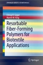 Resorbable Fiber-Forming Polymers for Biotextile Applications ebook by Chirag R. Gajjar,Martin W. King