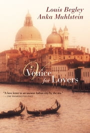 Venice for Lovers ebook by Louis Begley,Anka Muhlstein