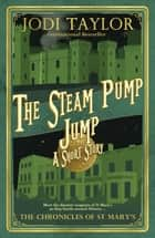 The Steam-Pump Jump - A Chronicles of St Mary's Short Story ebook by Jodi Taylor