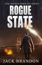 Rogue State - The Tom Wilder Thriller Series, #3 eBook by Jack Brandon