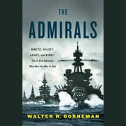 The Admirals - Nimitz, Halsey, Leahy, and King--The Five-Star Admirals Who Won the War at Sea audiobook by Walter R. Borneman