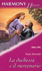 La duchessa e il mercenario ebook by Paula Marshall